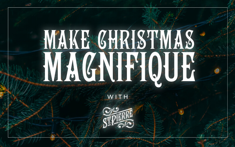 A graphic which says Make Christmas Magnifique with St Pierre